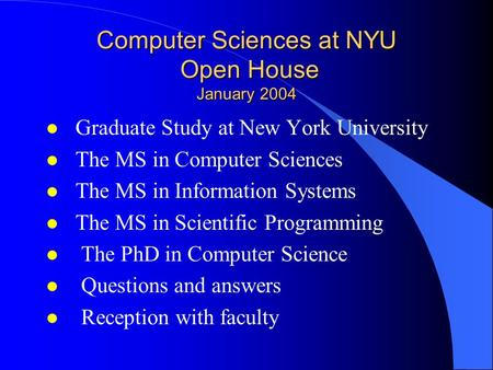 Computer Sciences at NYU Open House January 2004 l Graduate Study at New York University l The MS in Computer Sciences l The MS in Information Systems.