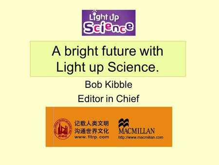 A bright future with Light up Science. Bob Kibble Editor in Chief.