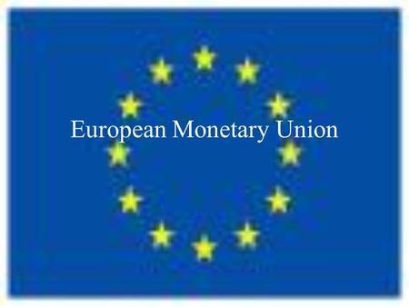 European Monetary Union. Evolution of the EU 1951: European European Steel and Coal Community. 1957: European Economic Community, the 'Common Market'