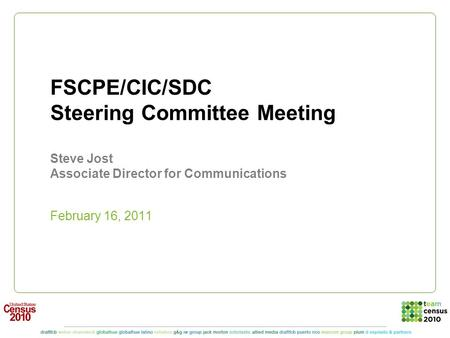 FSCPE/CIC/SDC Steering Committee Meeting Steve Jost Associate Director for Communications February 16, 2011.