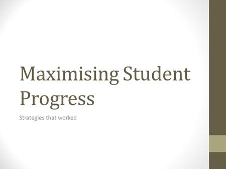Maximising Student Progress Strategies that worked.