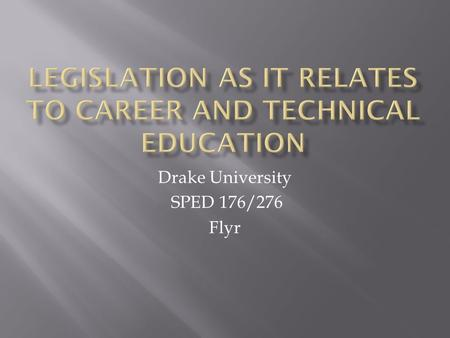 Drake University SPED 176/276 Flyr.  Office of Vocational and Adult Education  This office and United States Department of Education administers grants.