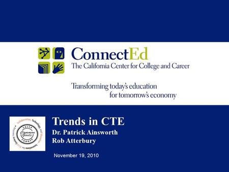Trends in CTE Trends in CTE Dr. Patrick Ainsworth Rob Atterbury November 19, 2010.