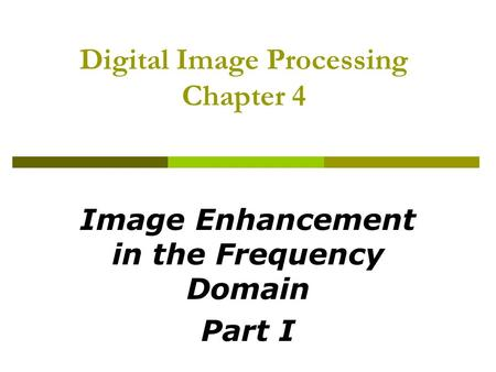 Digital Image Processing Chapter 4 Image Enhancement in the Frequency Domain Part I.