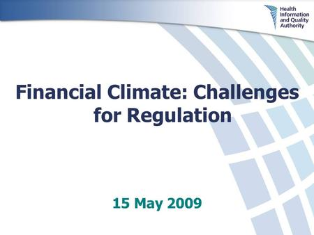 Financial Climate: Challenges for Regulation 15 May 2009.