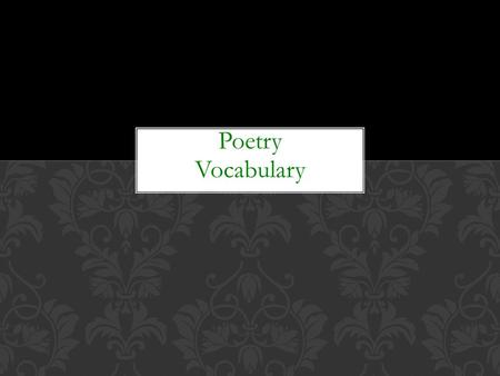 Poetry Vocabulary. Poetry is literature that uses a few words to tell about ideas, feelings and paints a picture in the reader's mind. Most poems were.