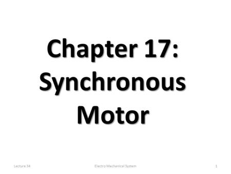 Lecture 34Electro Mechanical System1 Chapter 17: Synchronous Motor.