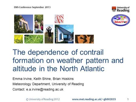 © University of Reading 2012 www.met.reading.ac.uk/~gb902035 EMS Conference September 2013 The dependence of contrail formation on weather pattern and.