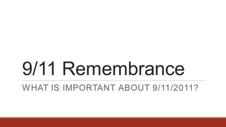 9/11 Remembrance WHAT IS IMPORTANT ABOUT 9/11/2011?