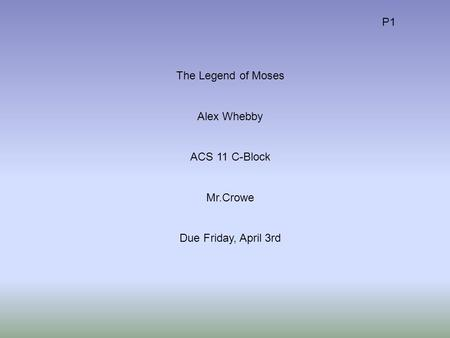 The Legend of Moses Alex Whebby ACS 11 C-Block Mr.Crowe Due Friday, April 3rd P1.