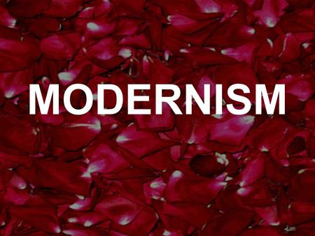 MODERNISM. WHAT, WHERE, WHEN Modernism is a cultural movement that developed in Europe during the first three decades of the 20° century. Modernist thought.