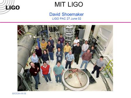 G020264-00-M MIT LIGO David Shoemaker LIGO PAC 27 June 02.