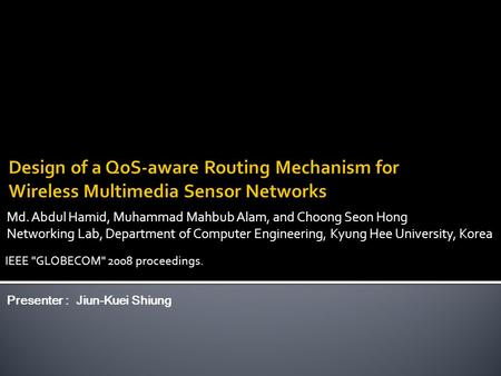 Md. Abdul Hamid, Muhammad Mahbub Alam, and Choong Seon Hong Networking Lab, Department of Computer Engineering, Kyung Hee University, Korea Presenter :