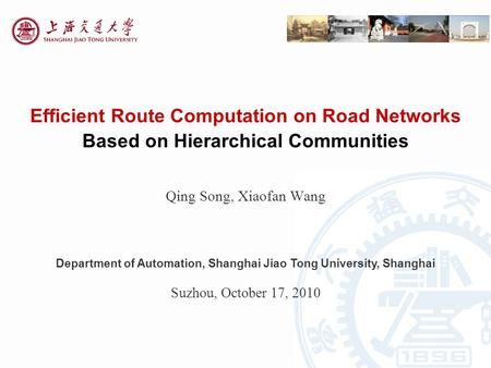 Efficient Route Computation on Road Networks Based on Hierarchical Communities Qing Song, Xiaofan Wang Department of Automation, Shanghai Jiao Tong University,