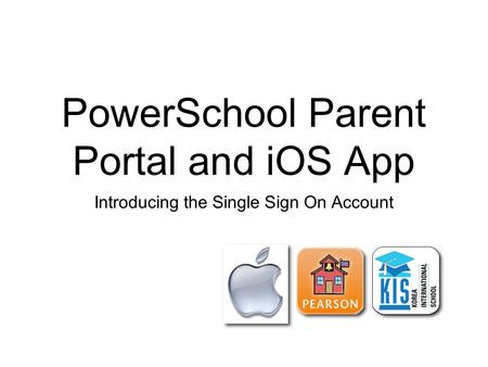 PowerSchool Parent Portal and iOS App Introducing the Single Sign On Account.