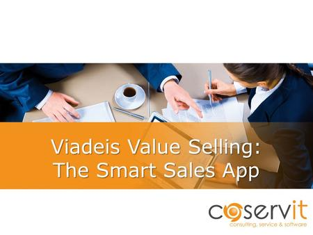 Viadeis Value Selling: The Smart Sales App. consulting, service & software Coservit – Who we are  Company created in 2006  An innovative software supplier.