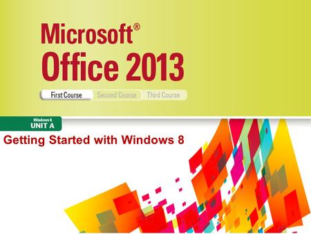 Getting Started with Windows 8. 2 Microsoft Office 2013 Illustrated Objectives Start Windows 8Start Windows 8 Navigate the Start screen and desktopNavigate.