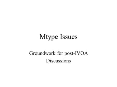 Mtype Issues Groundwork for post-IVOA Discussions.
