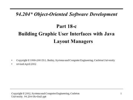 Copyright © 2002, Systems and Computer Engineering, Carleton University. 94.204-18c-Gui3.ppt 1 94.204* Object-Oriented Software Development Part 18-c Building.