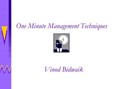 One Minute Management Techniques Vinod Bidwaik. Manage Peace of Mind You Will Learn Reduce Stress Levels Increase Productivity Simplify Your Life.