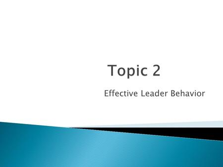 Effective Leader Behavior. … is one who helps group members attain productivity, by recognizing what they can do to move the organization forward.