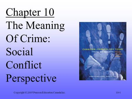 Copyright © 2005 Pearson Education Canada Inc.10-1 Chapter 10 The Meaning Of Crime: Social Conflict Perspective.