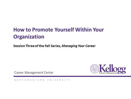 How to Promote Yourself Within Your Organization Session Three of the Fall Series, Managing Your Career.