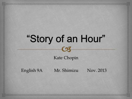 Kate Chopin English 9A Mr. ShimizuNov. 2013. Born Katherine O'Flaherty in 1850 to an Irish businessman and a mother from the French community of St. Louis,