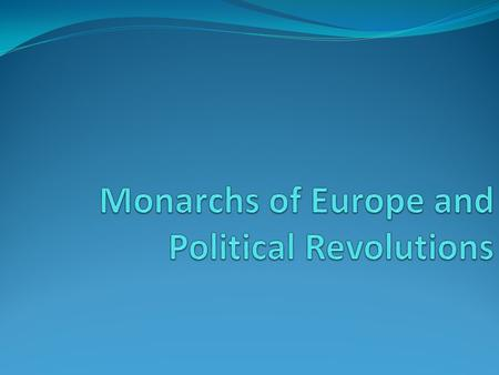 "Do Now… New Seats Pass back papers Hey History! Topics: Why ""Monarchs of Europe"" Now? We have learned about some exemplary rulers that led their nation."