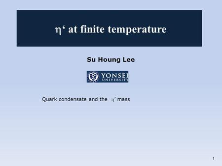 Su Houng Lee Quark condensate and the ' mass  ' at finite temperature 1.
