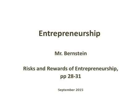 Entrepreneurship Mr. Bernstein Risks and Rewards of Entrepreneurship, pp 28-31 September 2015.