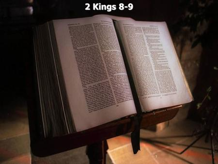 2 Kings 8-9. 2 Kings 8:1 Then Elisha spoke to the woman whose son he had restored to life, saying, Arise and go, you and your household, and stay wherever.