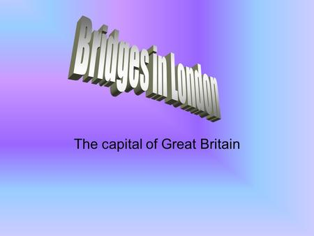 The capital of Great Britain. Bridges over the River Thames in London Thirty-four bridges span the Thames in London. The oldest is London Bridge, which.