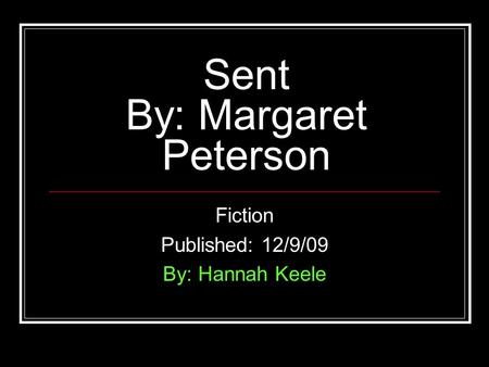Sent By: Margaret Peterson Fiction Published: 12/9/09 By: Hannah Keele.