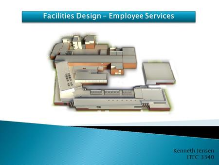 Kenneth Jensen ITEC 3340 Facilities Design – Employee Services.