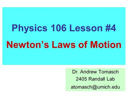 Physics 106 Lesson #4 Newton's Laws of Motion Dr. Andrew Tomasch 2405 Randall Lab