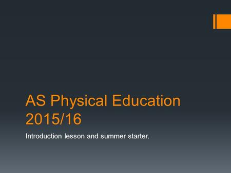 AS Physical Education 2015/16 Introduction lesson and summer starter.