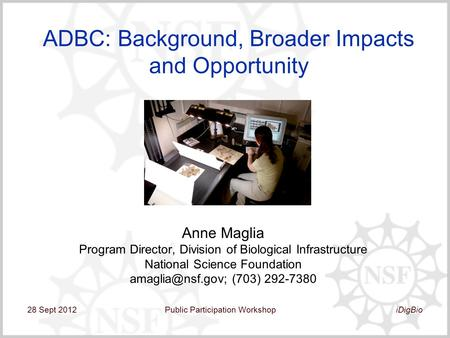 ADBC: Background, Broader Impacts and Opportunity Anne Maglia Program Director, Division of Biological Infrastructure National Science Foundation