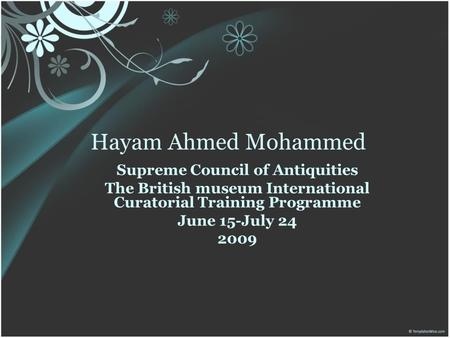 Hayam Ahmed Mohammed Supreme Council of Antiquities The British museum International Curatorial Training Programme June 15-July 24 2009.