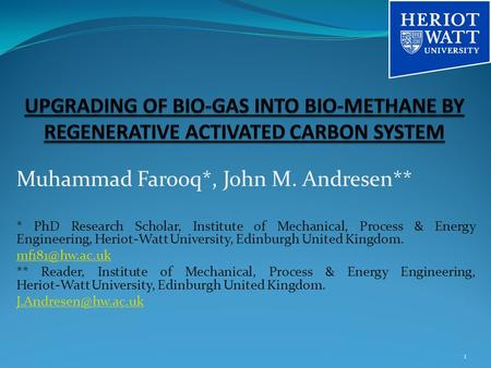 Muhammad Farooq*, John M. Andresen** * PhD Research Scholar, Institute of Mechanical, Process & Energy Engineering, Heriot-Watt University, Edinburgh United.