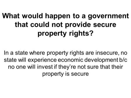 What would happen to a government that could not provide secure property rights? In a state where property rights are insecure, no state will experience.