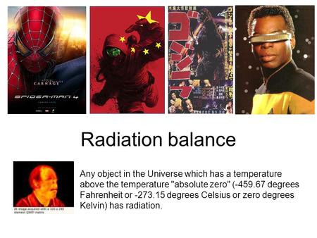 Radiation balance Any object in the Universe which has a temperature above the temperature absolute zero (-459.67 degrees Fahrenheit or -273.15 degrees.