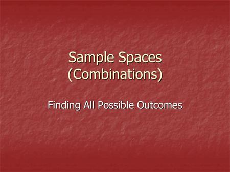 Sample Spaces (Combinations) Finding All Possible Outcomes.