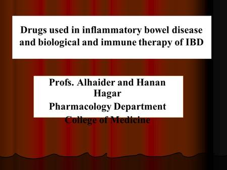 Drugs used in inflammatory bowel disease and biological and immune therapy of IBD Profs. Alhaider and Hanan Hagar Pharmacology Department College of Medicine.