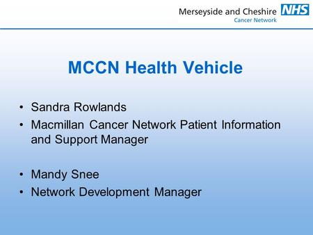 MCCN Health Vehicle Sandra Rowlands Macmillan Cancer Network Patient Information and Support Manager Mandy Snee Network Development Manager.