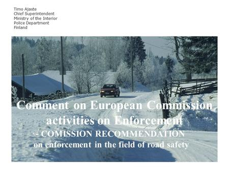 Timo Ajaste Chief Superintendent Ministry of the Interior Police Department Finland Comment on European Commission activities on Enforcement - COMISSION.