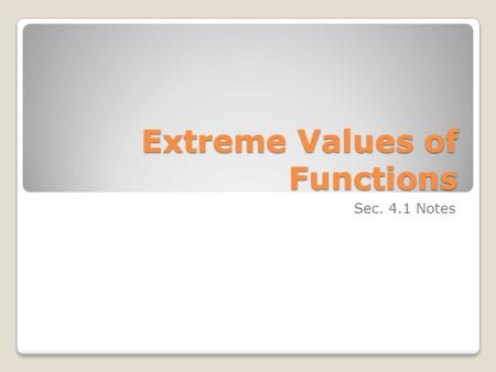 Extreme Values of Functions Sec. 4.1 Notes. The textbook gives the following example at the start of chapter 4: The mileage of a certain car can be approximated.