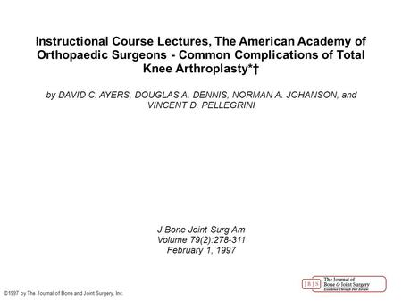 Instructional Course Lectures, The American Academy of Orthopaedic Surgeons - Common Complications of Total Knee Arthroplasty*† by DAVID C. AYERS, DOUGLAS.