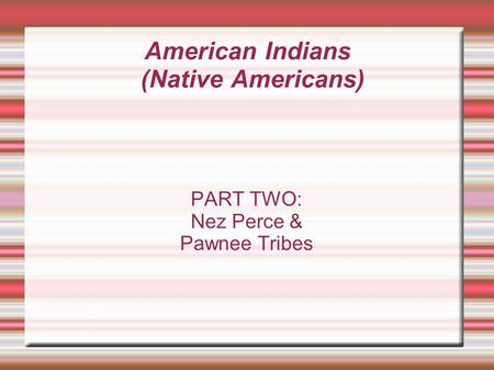 American Indians (Native Americans)‏ PART TWO: Nez Perce & Pawnee Tribes.