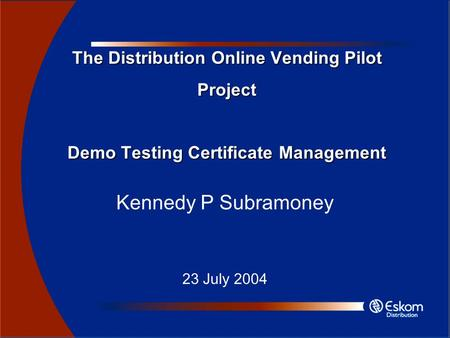 The Distribution Online Vending Pilot Project Demo Testing Certificate Management Kennedy P Subramoney 23 July 2004.